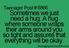 I need a hug…everyone does at some point, try to notice and fulfill this simple desire