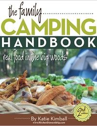 The Family Camping Handbook: Real Food in the Big Woods gives an overview of how to get started camping, what to bring, the proper campin' attitude, and of course, real food adaptations to standard camping fare.
