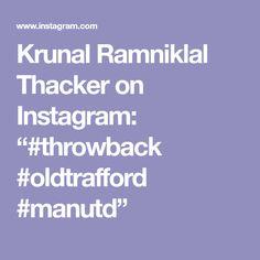 "Krunal Ramniklal Thacker on Instagram: ""#throwback #oldtrafford #manutd"""