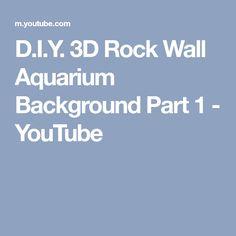 D.I.Y. 3D Rock Wall Aquarium Background Part 1 - YouTube