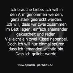 I need Love. I want to be hugged, all the way down. I Need Love, Love Hurts, Sad Quotes, Life Quotes, Romantic Humor, Birthday Wishes Messages, German Quotes, Qoutes About Love, Man Humor