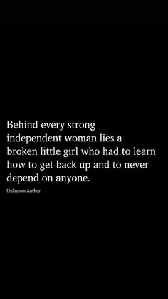 Behind every strong independent woman lies a broken little girl who had to learn how to get back up and to never depend on anyone. Self Love Quotes, Mood Quotes, Cute Quotes, Positive Quotes, Quotes To Live By, Motivational Quotes, Inspirational Quotes, Cool Words, Wise Words
