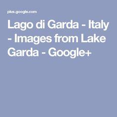 Lago di Garda - Italy - Images from Lake Garda - Google+