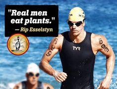 """""""Real men eat plants."""" ~Rip Esselstyn"""