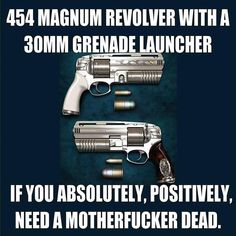 Image: 454 Magnum With A Grenade Launcher - Military humor. Big Guns, Cool Guns, Weapons Guns, Guns And Ammo, Military Jokes, Gun Humor, Army Humor, Twisted Humor, Zombie Apocalypse