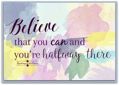 Believe that you can and you're halfway there #believe #attitude #faith #positivity