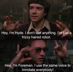 I promise, one day I will post something other than That 70's Show. …That is, when I find something half as amusing to me.