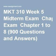 MKT 310 Week 11 Final Exam Chapter 9 to 20 Questions and Answers) 20 Questions, Final Exams, Question And Answer, Marketing, Homework, Management, Retail, Student, Week 5