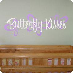 Butterfly Kisses (wall decal from WallWritten.com).