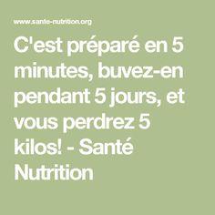 C'est préparé en 5 minutes, buvez-en pendant 5 jours, et vous perdrez 5 kilos…