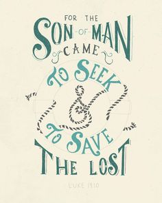 simply-divine-creation:  Luke 19:10 For the son of man came to seek & to save the lost