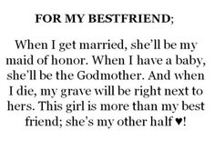 For my best friend when i get married she ll be my maid of honor