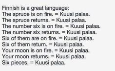 Sometimes finnish is funny language, even for me because I live in Finland!