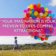 """""""Your imagination is your preview to life's coming attractions."""""""