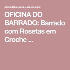 OFICINA DO BARRADO: Barrado com Rosetas em Croche ...