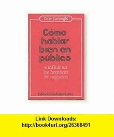 Como Hablar Bien En Publico (Spanish Edition) (9789500714389) Dale Carnegie , ISBN-10: 9500714388  , ISBN-13: 978-9500714389 ,  , tutorials , pdf , ebook , torrent , downloads , rapidshare , filesonic , hotfile , megaupload , fileserve