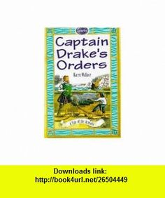 Captain Drakes Orders A Tale About the Armada (Sparks) (9780749631215) Karen Wallace, Martin Remphry , ISBN-10: 074963121X  , ISBN-13: 978-0749631215 ,  , tutorials , pdf , ebook , torrent , downloads , rapidshare , filesonic , hotfile , megaupload , fileserve