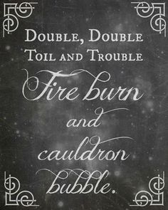 Double Double Toil and Trouble Fire Burn and Cauldron Bubble a new sign for my trick or treat guests..