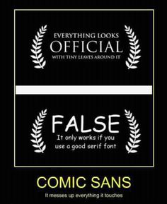 Glad to know I'm not the only person who can't stand Comic Sans.