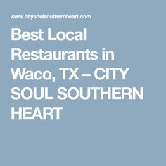 Best Local Restaurants in Waco, TX – CITY SOUL SOUTHERN HEART
