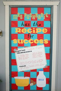 This teacher got smart about her door decorations. Every teacher should have a recipe for success even if they are different.