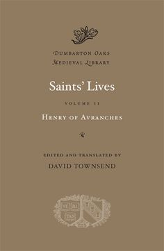 Saints' Lives, Volume II — Henry of Avranches, David Townsend | Harvard…