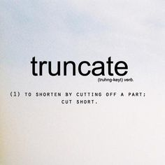 Truncate; to shorten by cutting off a part