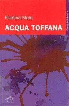 """Melo, Patrícia : """"Acqua toffana"""". Porto : Campo das Letras, 2002. http://kmelot.biblioteca.udc.es/record=b1281608~S10*gag"""