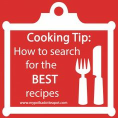 Cooking Tip: How to search the BEST recipes.  www.mypolkadotteapot.com