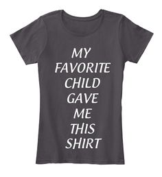 My Favorite Child Gave Me This Shirt black Women's T-Shirt Front. Mother's day Tshirt for mom, mother's day tshirt for her, cheap mothers day tshirt, sale mother's day tshirt, promotion mother's day tshirt, clearance mother's day tshirt, less than $20 mother's day shirt, low cost mother's day tshirt, value mother's day tshirt, coupon mother's day tshirt, bargain mothers day tshirt, tshirt for yogi, nature tshirt, bargain gift ideas, special offer gift ideas, cheap gift for mom, mothers day…
