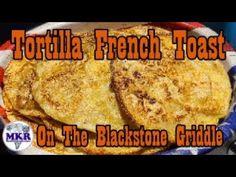 Tortilla French Toast On The Blackstone Griddle Blackstone Griddle, Griddles, Bbq Grill, Kitchen Recipes, Grilling Recipes, French Toast, Lunch, Dinner, Breakfast