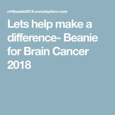 Lets help make a difference- Beanie for Brain Cancer 2018