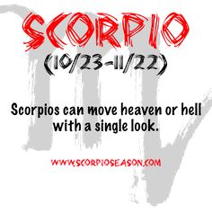 #Scorpios can move heaven or hell with a single look.