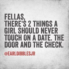 I'm all for opening my own doors and paying for my own dinner, however when a man opens doors for you and volunteers to pick up the check, it's a sign of maturity, respect, and chivalry. That will get you far in life. I promise.