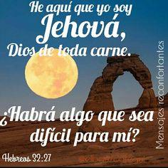 He aquí que yo soy Jehová, Dios de toda carne; ¿habrá algo que sea difícil para mí? Jeremías 32:27 Lo que para tí es imposible, para Dios es POSIBLE, Él es quien todo lo puede, gracias Señor!