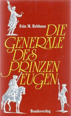 Die Generäle des Prinzen Eugen * Prinz * Fritz Rebhann Bundesverlag 1986