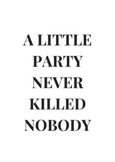 A little party never killed nobody / Salakapakka-juliste
