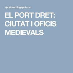 EL PORT DRET: CIUTAT I OFICIS MEDIEVALS Amparo Soriano