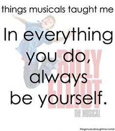 Things musicals taught me: In everything you do, always be yourself. | Billy Elliot