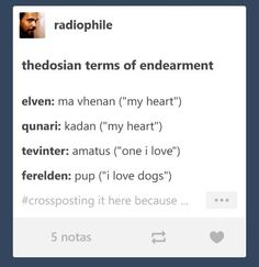 "Thedosian terms of endearment elven: ma vhenan (""my heart"") qunari: kadan (""my heart"") tevinter: amatus (""one i love"") ferelden: pup (""i love dogs"") - iFunny :) Solas Dragon Age, Dragon Age Memes, Dragon Age Funny, Dragon Age 2, Dragon Age Origins, Dragon Age Inquisition, Dragon Ball Z, Artemis Fowl, Terms Of Endearment"