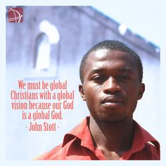"""""""We must be global Christians with a global vision because our God is a global God."""" John Stott quote"""