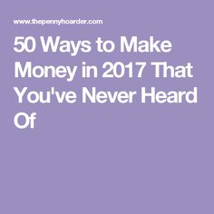50 Ways to Make Money in 2017 That You've Never Heard Of