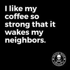 Strong coffee wakes neighbors
