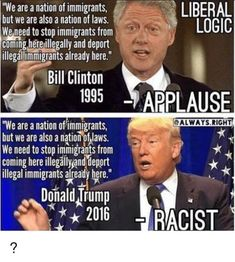 Bill Clinton never suggested that all the Mexican American immigrants were Rapists and Murders. Maybe that's why people think Trump is Racist.