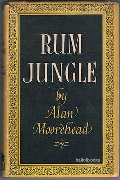 Rum Jungle, Alan Moorehead