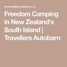 Freedom Camping in New Zealand's South Island | Travellers Autobarn