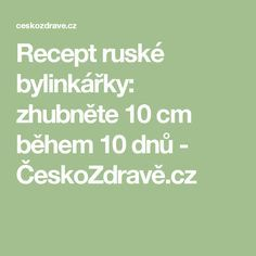 Recept ruské bylinkářky: zhubněte 10 cm během 10 dnů - ČeskoZdravě.cz Atkins Diet, Beauty Recipe, Alternative Medicine, Low Carb Recipes, Detox, Ale, Food And Drink, Health Fitness, Weight Loss