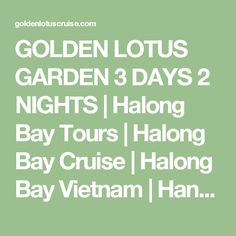 GOLDEN LOTUS GARDEN 3 DAYS 2 NIGHTS | Halong Bay Tours | Halong Bay Cruise | Halong Bay Vietnam | Hanoi Halong Bay |