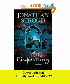 Die Eisfestung (9783570132685) Jonathan Stroud , ISBN-10: 3570132684  , ISBN-13: 978-3570132685 ,  , tutorials , pdf , ebook , torrent , downloads , rapidshare , filesonic , hotfile , megaupload , fileserve