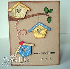 """handmade """"just because"""" card ... three adorable die cut bird houses ...heart openings ,,, one sitting on a branch ... one hanging on bakers twine  ,,, one on a line ... kraft base ... delightful card!!"""